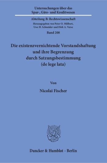 Cover: Die existenzvernichtende Vorstandshaftung und ihre Begrenzung durch Satzungsbestimmung (de lege lata)