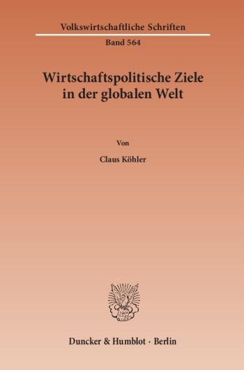 Cover: Wirtschaftspolitische Ziele in der globalen Welt