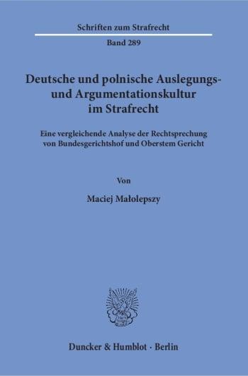 Cover: Deutsche und polnische Auslegungs- und Argumentationskultur im Strafrecht
