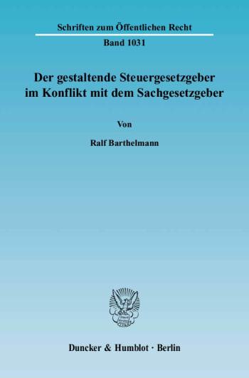 Cover: Der gestaltende Steuergesetzgeber im Konflikt mit dem Sachgesetzgeber