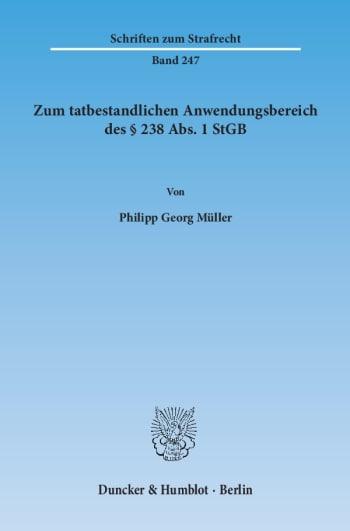 Cover: Zum tatbestandlichen Anwendungsbereich des § 238 Abs. 1 StGB