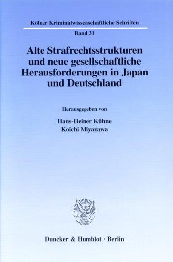 Cover: Alte Strafrechtsstrukturen und neue gesellschaftliche Herausforderungen in Japan und Deutschland