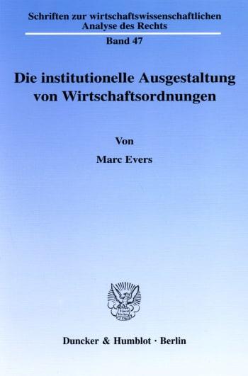 Cover: Die institutionelle Ausgestaltung von Wirtschaftsordnungen