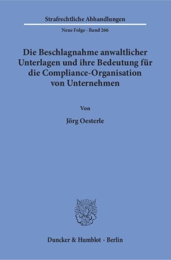 Cover: Die Beschlagnahme anwaltlicher Unterlagen und ihre Bedeutung für die Compliance-Organisation von Unternehmen