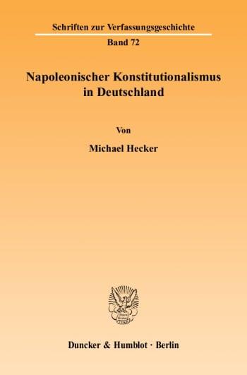 Cover: Napoleonischer Konstitutionalismus in Deutschland