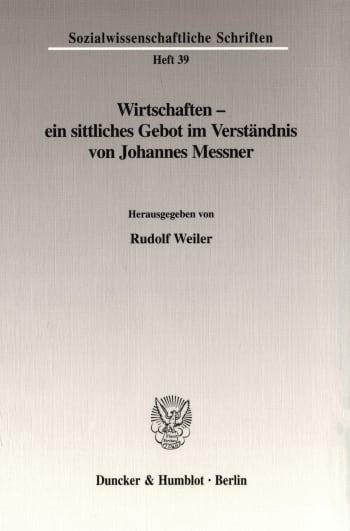 Cover: Wirtschaften - ein sittliches Gebot im Verständnis von Johannes Messner