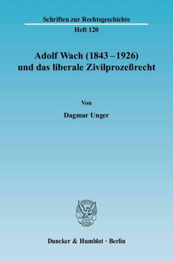 Cover: Adolf Wach (1843 - 1926) und das liberale Zivilprozeßrecht