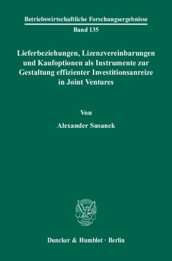 Cover: Lieferbeziehungen, Lizenzvereinbarungen und Kaufoptionen als Instrumente zur Gestaltung effizienter Investitionsanreize in Joint Ventures