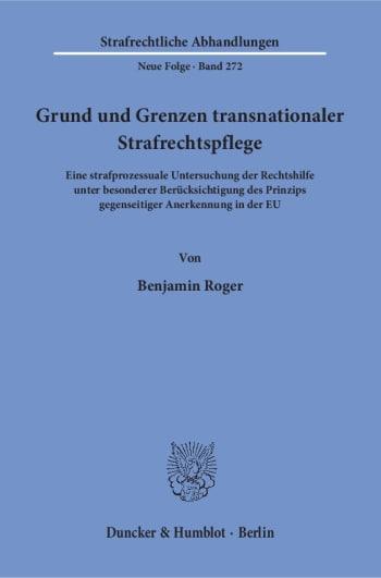 Cover: Grund und Grenzen transnationaler Strafrechtspflege