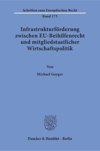 Cover: Infrastrukturförderung zwischen EU-Beihilfenrecht und mitgliedstaatlicher Wirtschaftspolitik