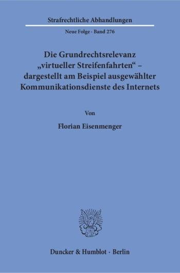 Cover: Die Grundrechtsrelevanz »virtueller Streifenfahrten« – dargestellt am Beispiel ausgewählter Kommunikationsdienste des Internets