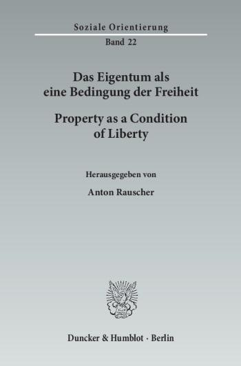 Cover: Das Eigentum als eine Bedingung der Freiheit / Property as a Condition of Liberty