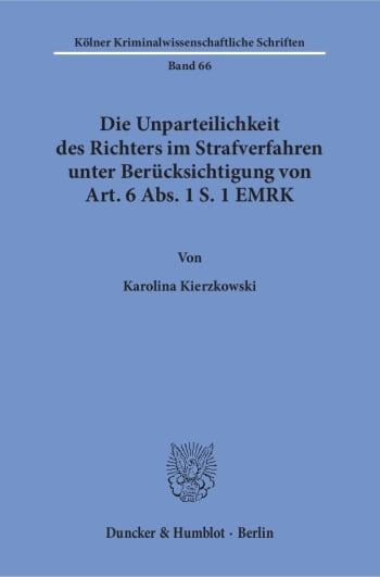 Cover: Die Unparteilichkeit des Richters im Strafverfahren unter Berücksichtigung von Art. 6 Abs. 1 S. 1 EMRK