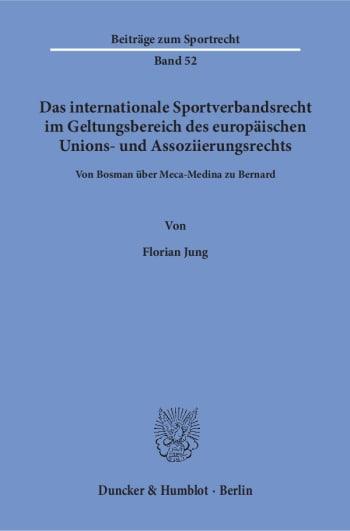 Cover: Das internationale Sportverbandsrecht im Geltungsbereich des europäischen Unions- und Assoziierungsrechts