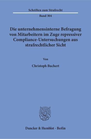 Cover: Die unternehmensinterne Befragung von Mitarbeitern im Zuge repressiver Compliance-Untersuchungen aus strafrechtlicher Sicht