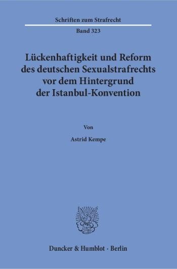 Cover: Lückenhaftigkeit und Reform des deutschen Sexualstrafrechts vor dem Hintergrund der Istanbul-Konvention