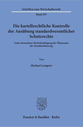 Cover: Die kartellrechtliche Kontrolle der Ausübung standardwesentlicher Schutzrechte