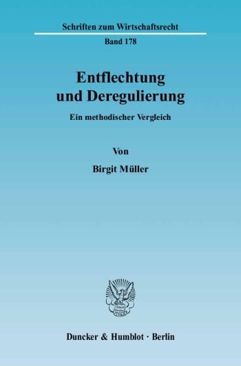 Cover: Entflechtung und Deregulierung