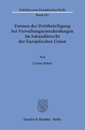 Cover: Formen der Drittbeteiligung bei Verwaltungsentscheidungen im Sekundärrecht der Europäischen Union