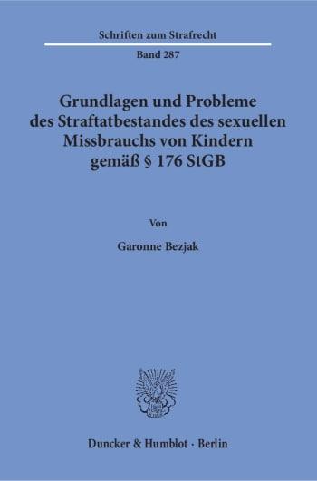 Cover: Grundlagen und Probleme des Straftatbestandes des sexuellen Missbrauchs von Kindern gemäß § 176 StGB