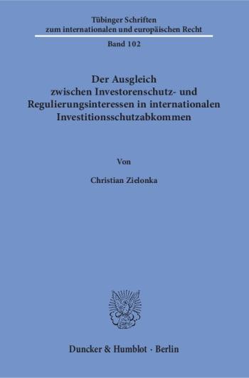 Cover: Der Ausgleich zwischen Investorenschutz- und Regulierungsinteressen in internationalen Investitionsschutzabkommen