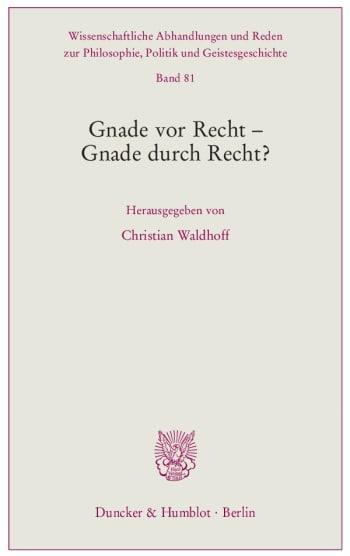 Cover: Gnade vor Recht – Gnade durch Recht?
