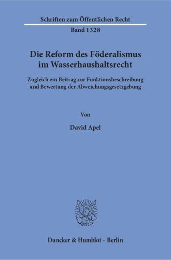 Cover: Die Reform des Föderalismus im Wasserhaushaltsrecht