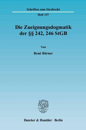 Cover: Die Zueignungsdogmatik der §§ 242, 246 StGB
