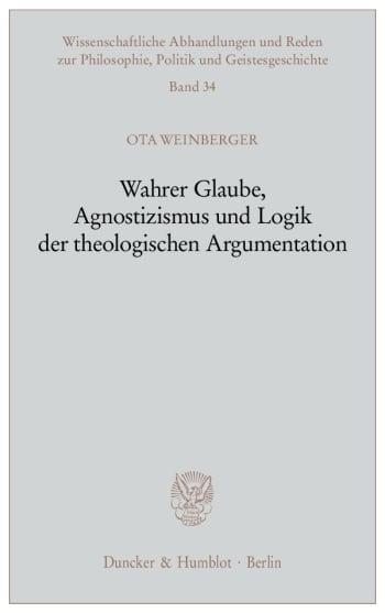 Cover: Wahrer Glaube, Agnostizismus und Logik der theologischen Argumentation