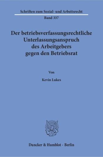 Cover: Der betriebsverfassungsrechtliche Unterlassungsanspruch des Arbeitgebers gegen den Betriebsrat
