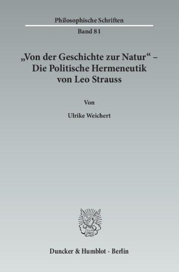 Cover: »Von der Geschichte zur Natur« – Die Politische Hermeneutik von Leo Strauss