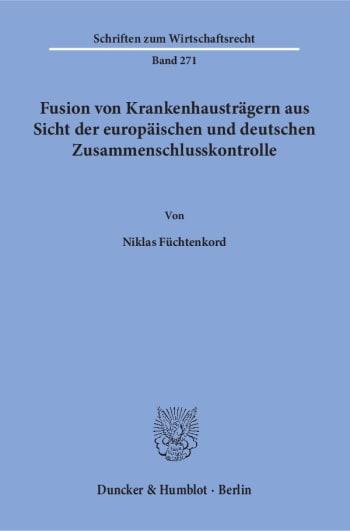 Cover: Fusion von Krankenhausträgern aus Sicht der europäischen und deutschen Zusammenschlusskontrolle