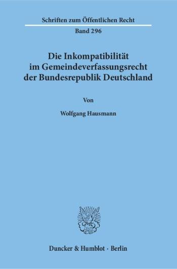Cover: Die Inkompatibilität im Gemeindeverfassungsrecht der Bundesrepublik Deutschland