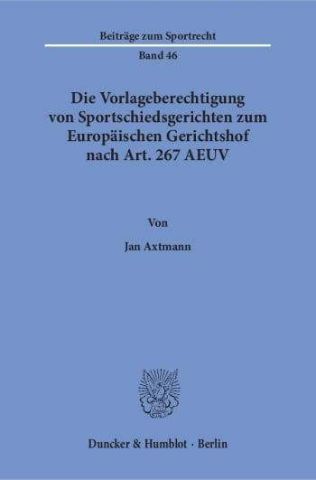 Cover: Die Vorlageberechtigung von Sportschiedsgerichten zum Europäischen Gerichtshof nach Art. 267 AEUV