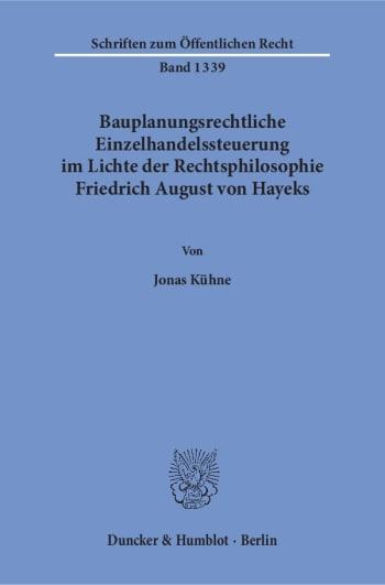 Cover: Bauplanungsrechtliche Einzelhandelssteuerung im Lichte der Rechtsphilosophie Friedrich August von Hayeks