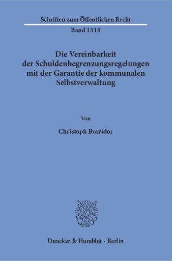 Cover: Die Vereinbarkeit der Schuldenbegrenzungsregelungen mit der Garantie der kommunalen Selbstverwaltung