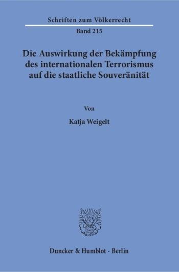Cover: Die Auswirkung der Bekämpfung des internationalen Terrorismus auf die staatliche Souveränität