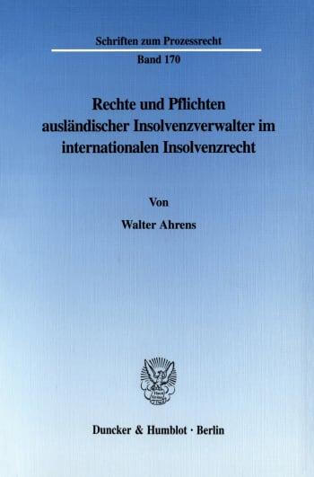 Cover: Rechte und Pflichten ausländischer Insolvenzverwalter im internationalen Insolvenzrecht