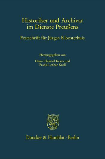 Cover: Historiker und Archivar im Dienste Preußens