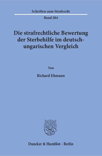 Cover: Die strafrechtliche Bewertung der Sterbehilfe im deutsch-ungarischen Vergleich