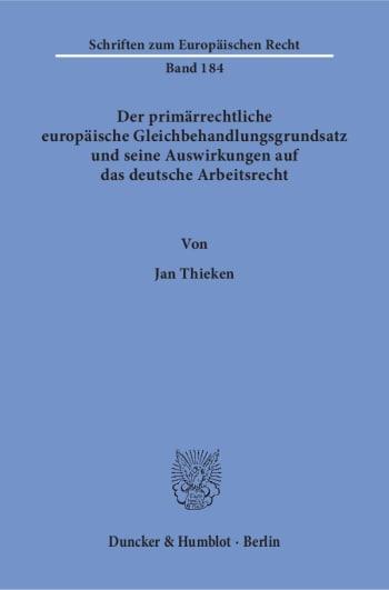 Cover: Der primärrechtliche europäische Gleichbehandlungsgrundsatz und seine Auswirkungen auf das deutsche Arbeitsrecht