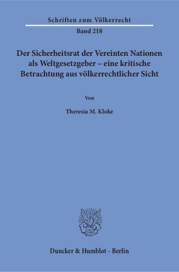 Cover: Der Sicherheitsrat der Vereinten Nationen als Weltgesetzgeber – eine kritische Betrachtung aus völkerrechtlicher Sicht