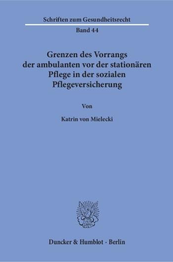 Cover: Grenzen des Vorrangs der ambulanten vor der stationären Pflege in der sozialen Pflegeversicherung