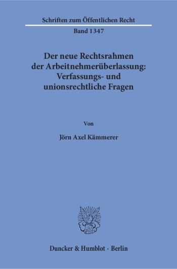 Cover: Der neue Rechtsrahmen der Arbeitnehmerüberlassung: Verfassungs- und unionsrechtliche Fragen