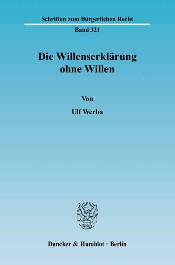 Cover: Die Willenserklärung ohne Willen