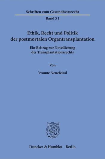 Cover: Ethik, Recht und Politik der postmortalen Organtransplantation