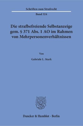 Cover: Die strafbefreiende Selbstanzeige gem. § 371 Abs. 1 AO im Rahmen von Mehrpersonenverhältnissen