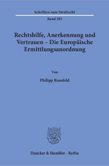 Cover: Rechtshilfe, Anerkennung und Vertrauen – Die Europäische Ermittlungsanordnung