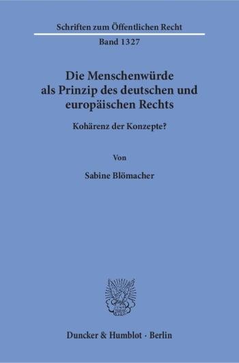 Cover: Die Menschenwürde als Prinzip des deutschen und europäischen Rechts
