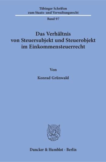 Cover: Das Verhältnis von Steuersubjekt und Steuerobjekt im Einkommensteuerrecht